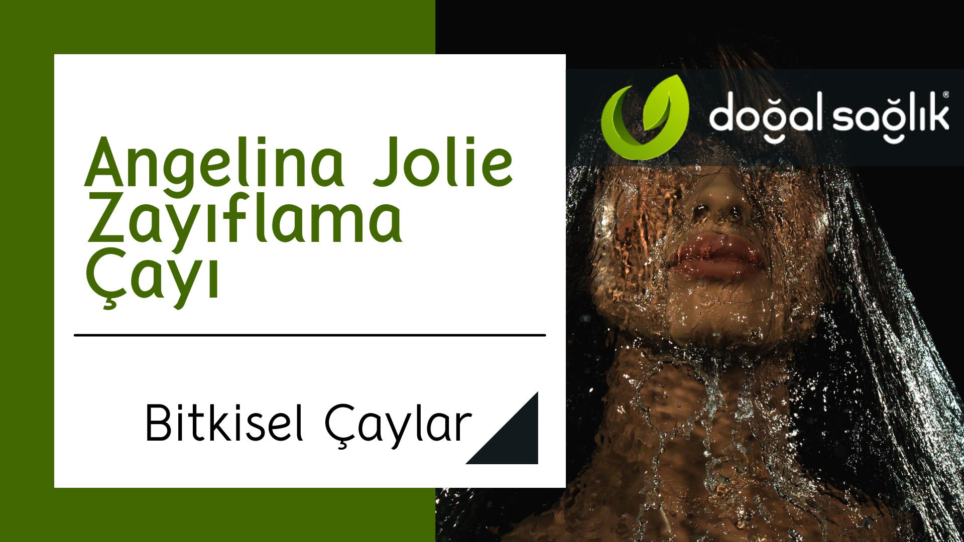 Angelina Jolie Zayıflama Çayı