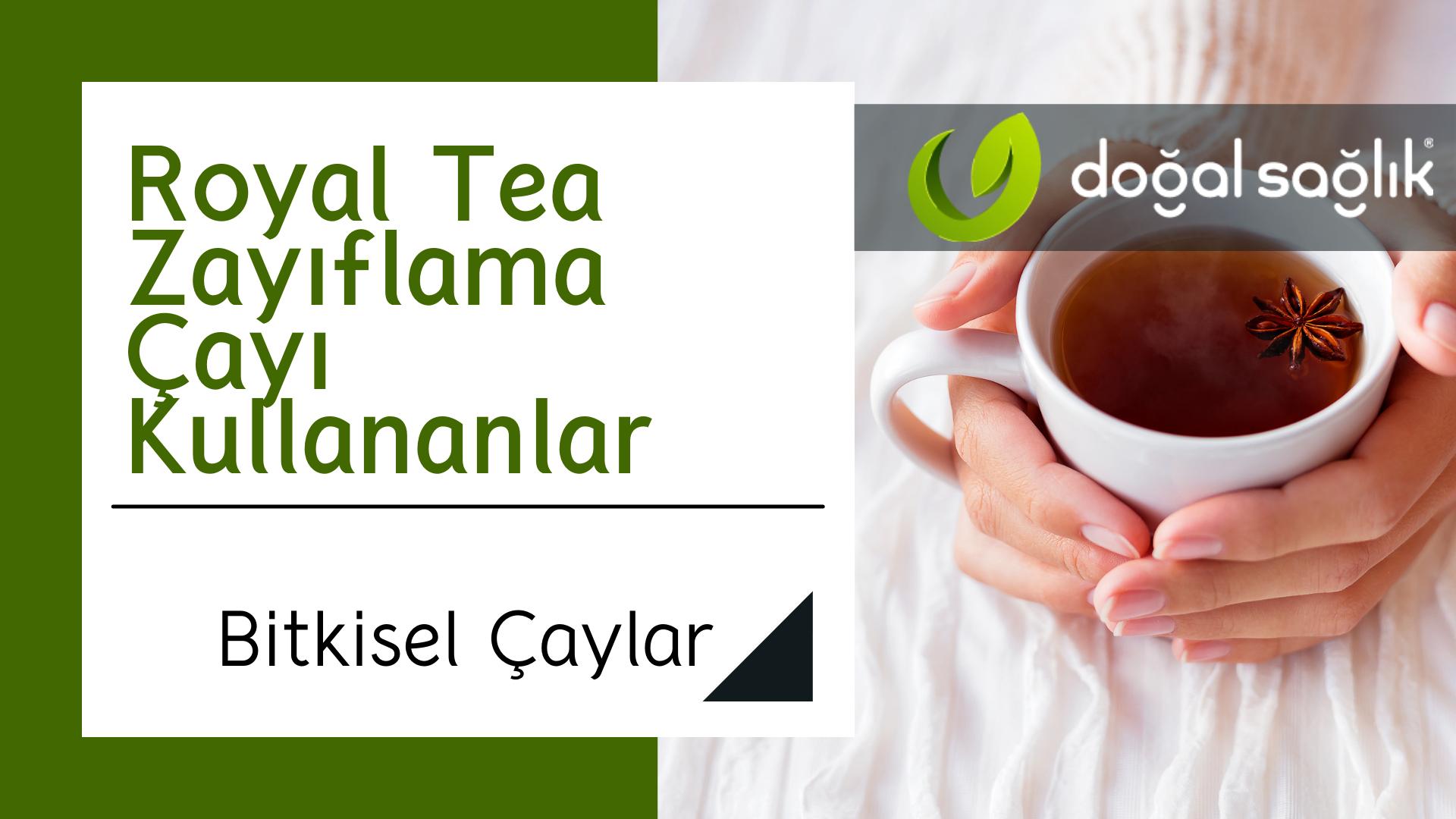 Royal Tea Zayıflama Çayı Kullananlar